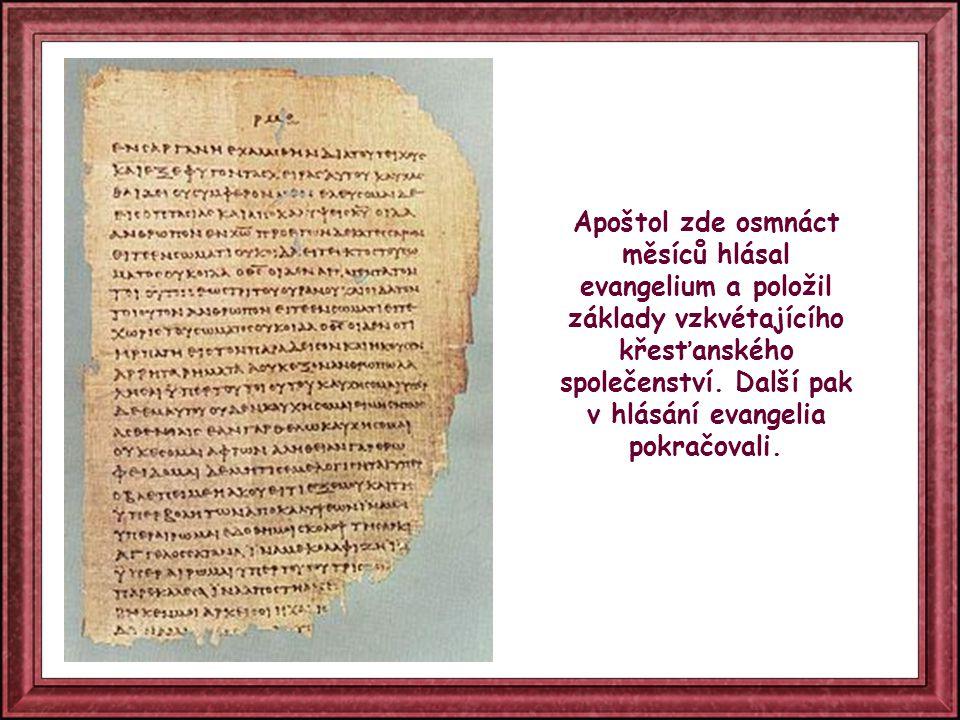 Apoštol zde osmnáct měsíců hlásal evangelium a položil základy vzkvétajícího křesťanského společenství.
