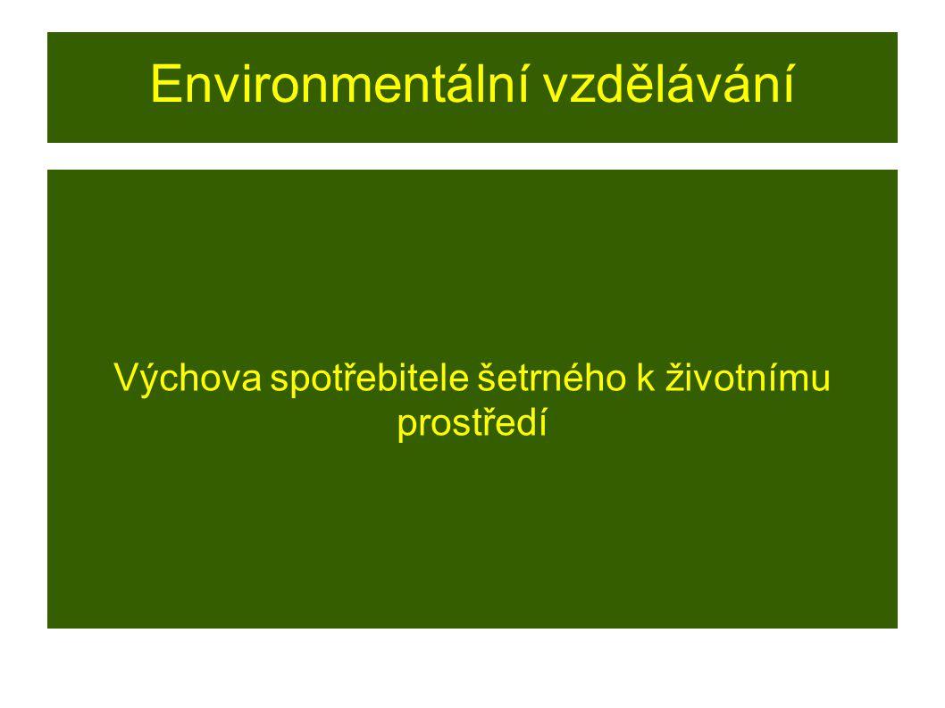 Environmentální vzdělávání Výchova spotřebitele šetrného k životnímu prostředí