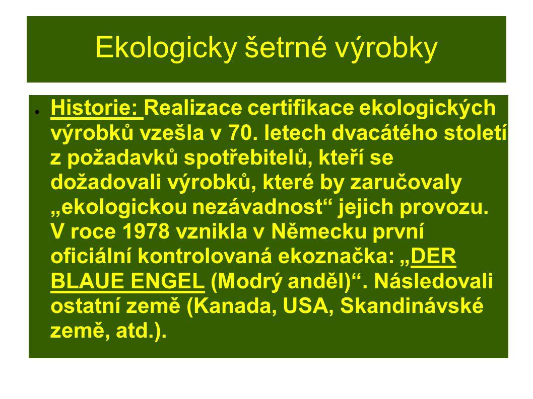 Ekologicky šetrné výrobky ● Historie: Realizace certifikace ekologických výrobků vzešla v 70. letech dvacátého století z požadavků spotřebitelů, kteří