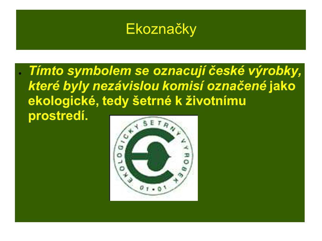 Ekoznačky ● Tímto symbolem se oznacují české výrobky, které byly nezávislou komisí označené jako ekologické, tedy šetrné k životnímu prostredí.