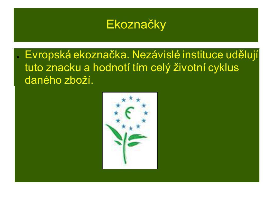 Ekoznačky ● Je ● Evropská ekoznačka. Nezávislé instituce udělují tuto znacku a hodnotí tím celý životní cyklus daného zboží.