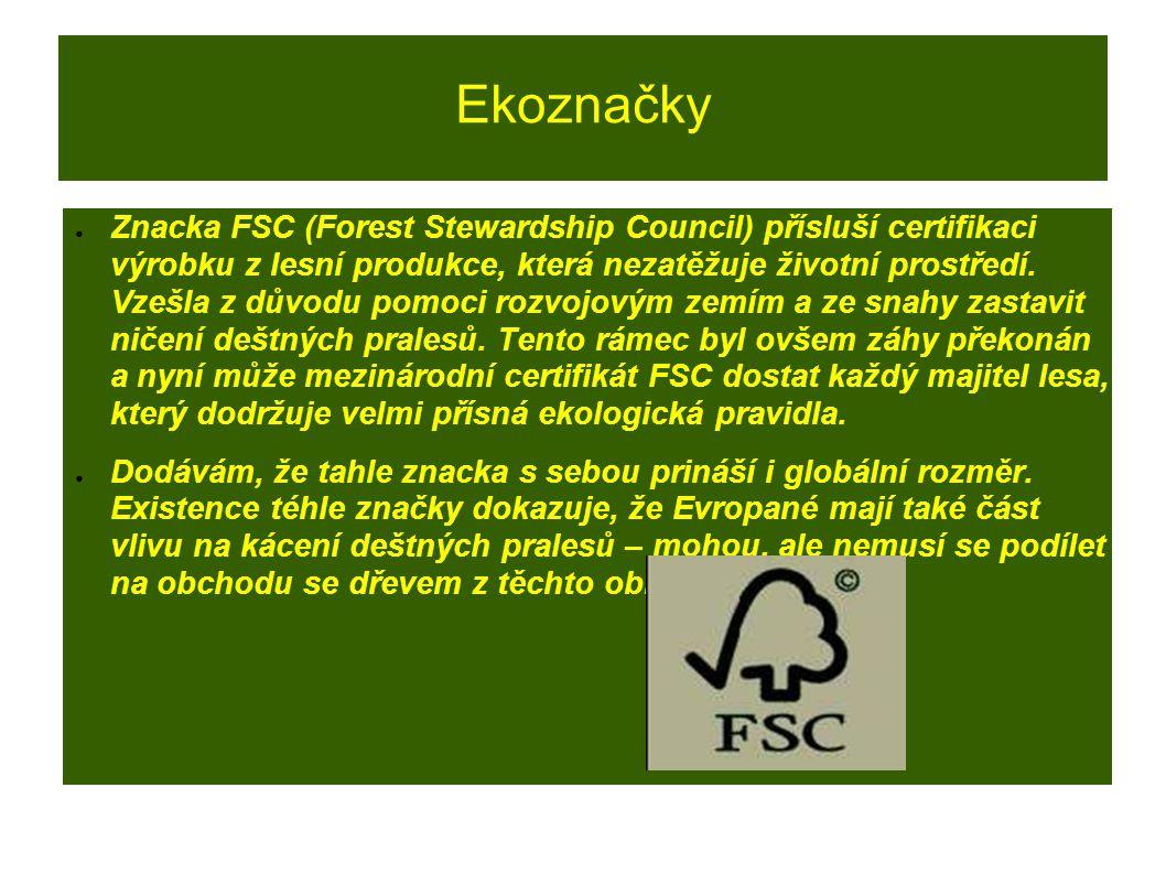Ekoznačky ● Znacka FSC (Forest Stewardship Council) přísluší certifikaci výrobku z lesní produkce, která nezatěžuje životní prostředí. Vzešla z důvodu