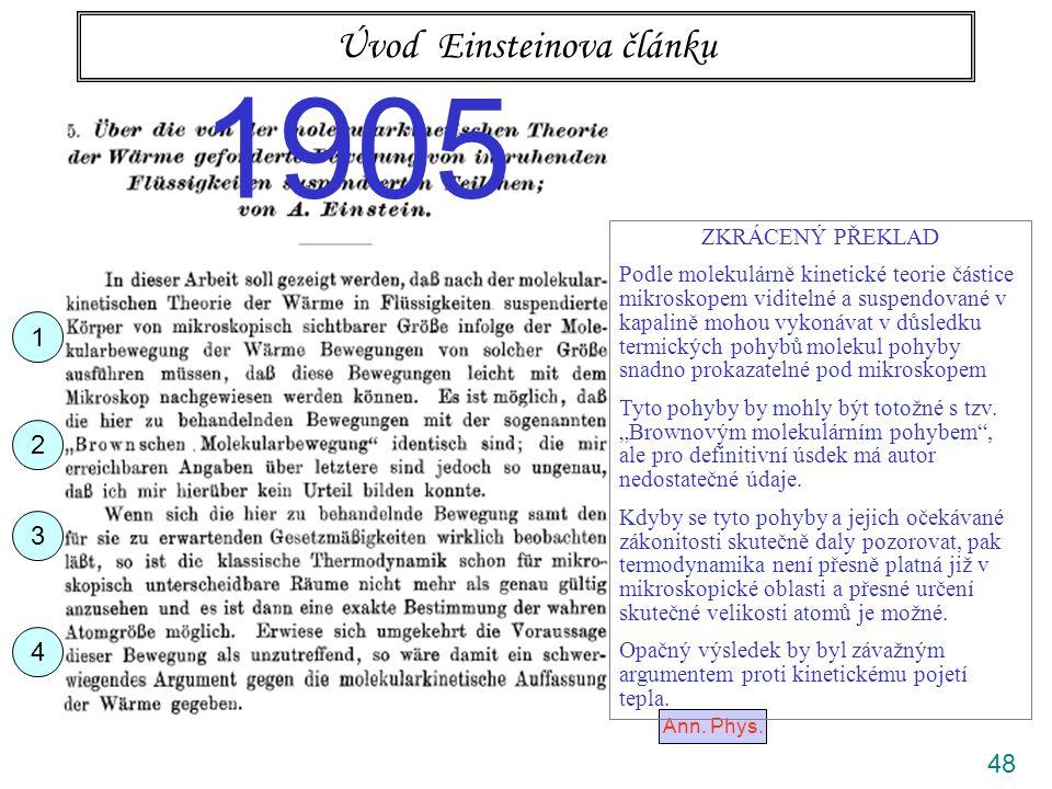48 Úvod Einsteinova článku Ann. Phys. 1905 1 2 3 4 ZKRÁCENÝ PŘEKLAD Podle molekulárně kinetické teorie částice mikroskopem viditelné a suspendované v
