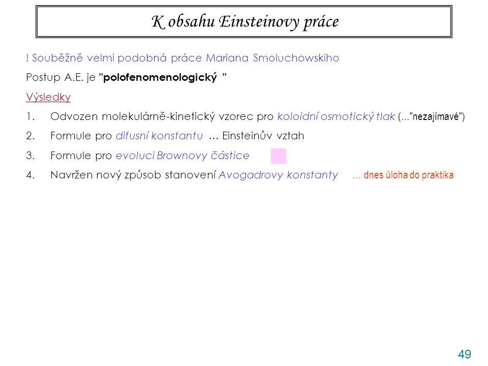 49 K obsahu Einsteinovy práce ! Souběžně velmi podobná práce Mariana Smoluchowskiho Postup A.E. je