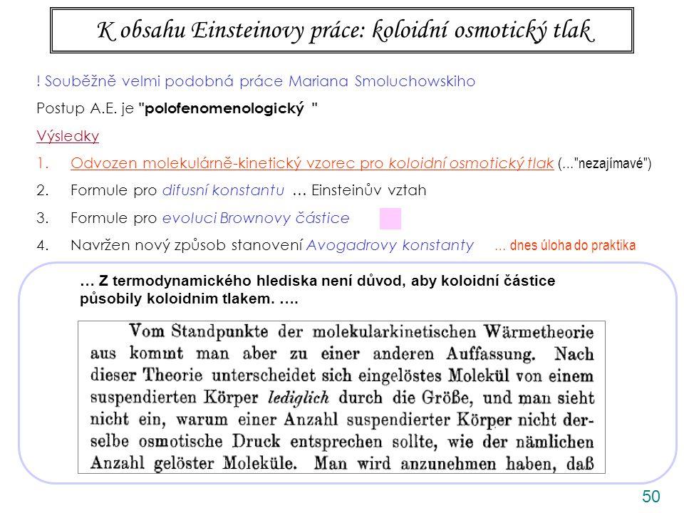 50 K obsahu Einsteinovy práce: koloidní osmotický tlak ! Souběžně velmi podobná práce Mariana Smoluchowskiho Postup A.E. je