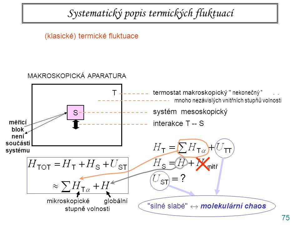 75 Systematický popis termických fluktuací MAKROSKOPICKÁ APARATURA S T termostat makroskopický nekonečný ..