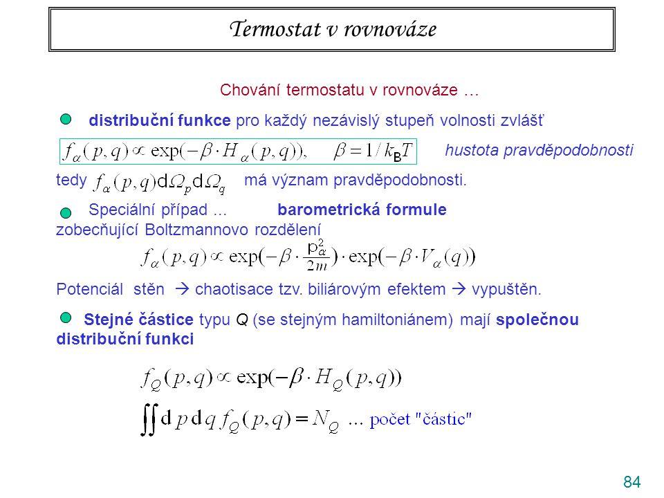 84 Termostat v rovnováze Chování termostatu v rovnováze … distribuční funkce pro každý nezávislý stupeň volnosti zvlášť hustota pravděpodobnosti tedy