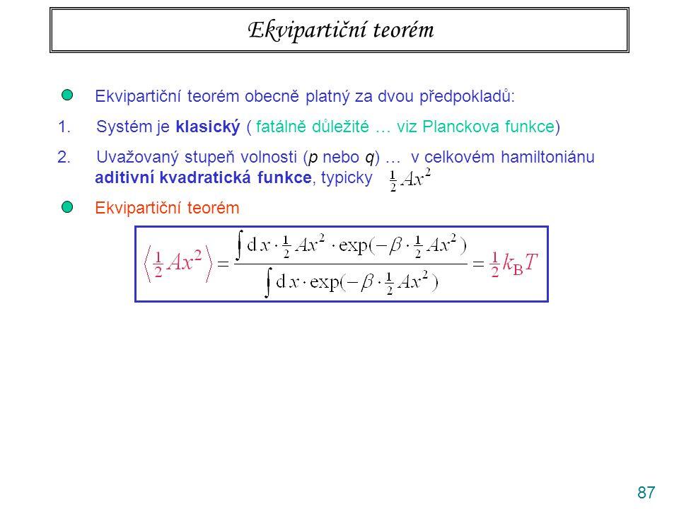 87 Ekvipartiční teorém Ekvipartiční teorém obecně platný za dvou předpokladů: 1. Systém je klasický ( fatálně důležité … viz Planckova funkce) 2. Uvaž
