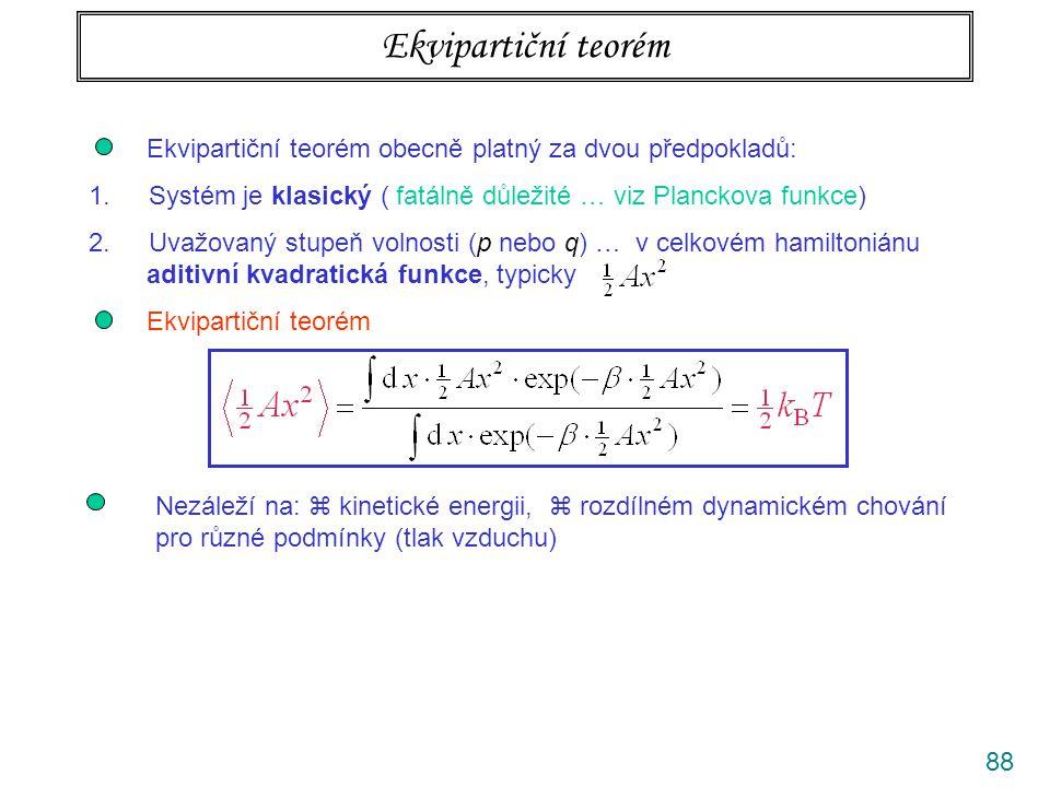 88 Ekvipartiční teorém Ekvipartiční teorém obecně platný za dvou předpokladů: 1. Systém je klasický ( fatálně důležité … viz Planckova funkce) 2. Uvaž