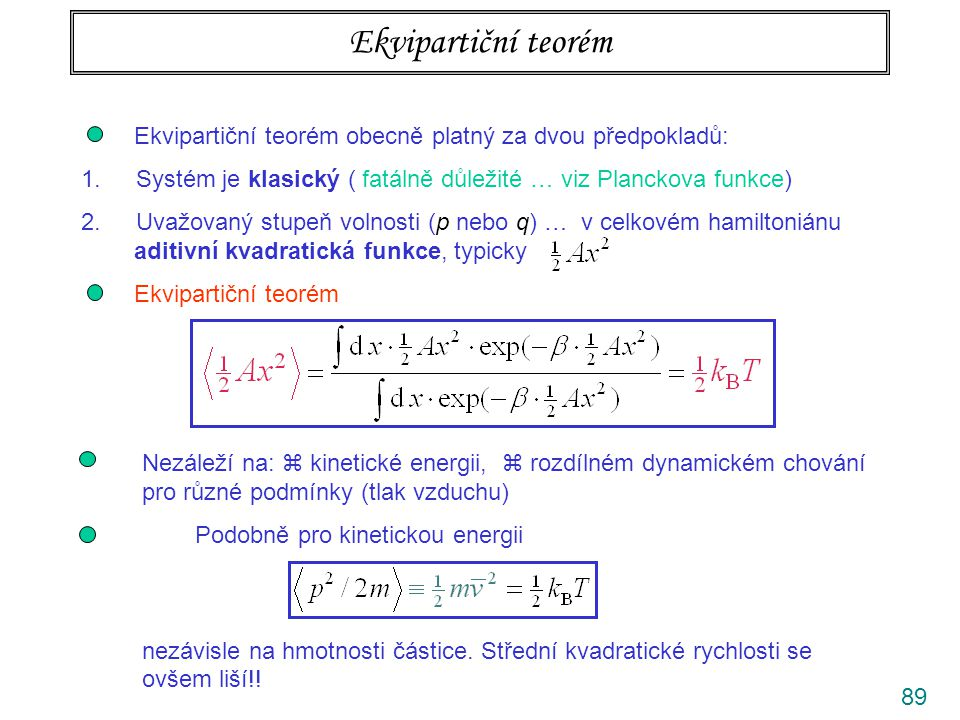 89 Ekvipartiční teorém Ekvipartiční teorém obecně platný za dvou předpokladů: 1. Systém je klasický ( fatálně důležité … viz Planckova funkce) 2. Uvaž