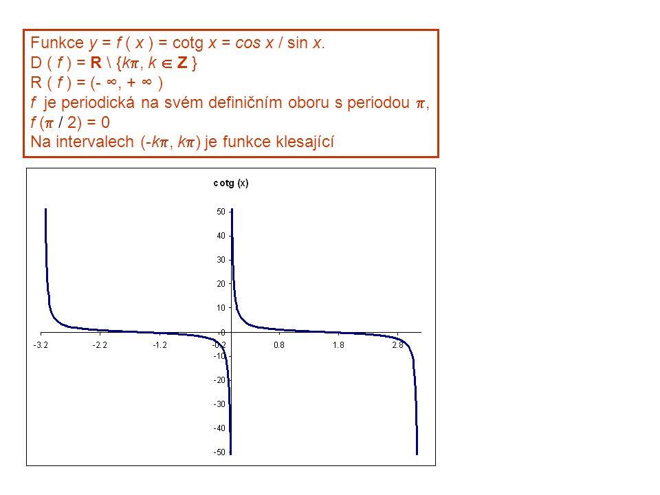 Funkce y = f ( x ) = cotg x = cos x / sin x. D ( f ) = R \ {k , k  Z } R ( f ) = (- ∞, + ∞ ) f je periodická na svém definičním oboru s periodou ,