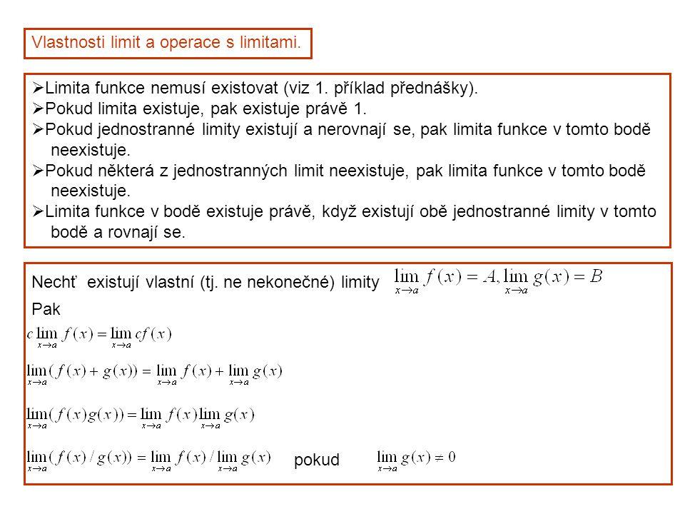 Vlastnosti limit a operace s limitami.  Limita funkce nemusí existovat (viz 1. příklad přednášky).  Pokud limita existuje, pak existuje právě 1.  P