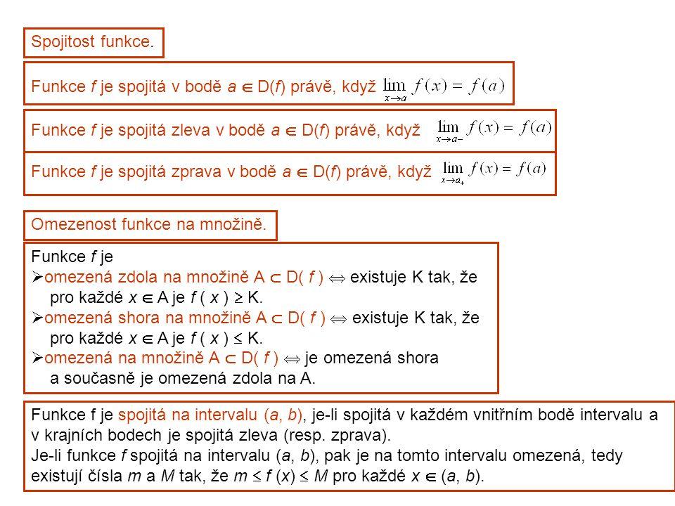 Spojitost funkce. Funkce f je spojitá v bodě a  D(f) právě, když Omezenost funkce na množině. Funkce f je  omezená zdola na množině A  D( f )  exi