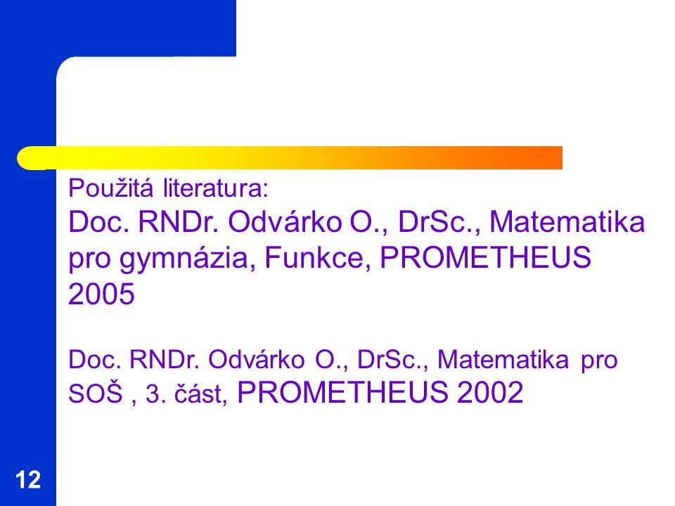 Použitá literatura: Doc. RNDr. Odvárko O., DrSc., Matematika pro gymnázia, Funkce, PROMETHEUS 2005 Doc. RNDr. Odvárko O., DrSc., Matematika pro SOŠ, 3
