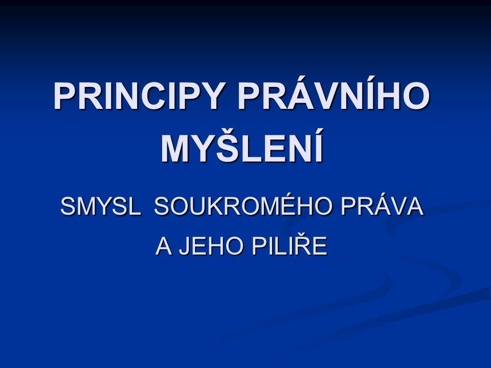PRINCIPY PRÁVNÍHO MYŠLENÍ SMYSL SOUKROMÉHO PRÁVA A JEHO PILIŘE