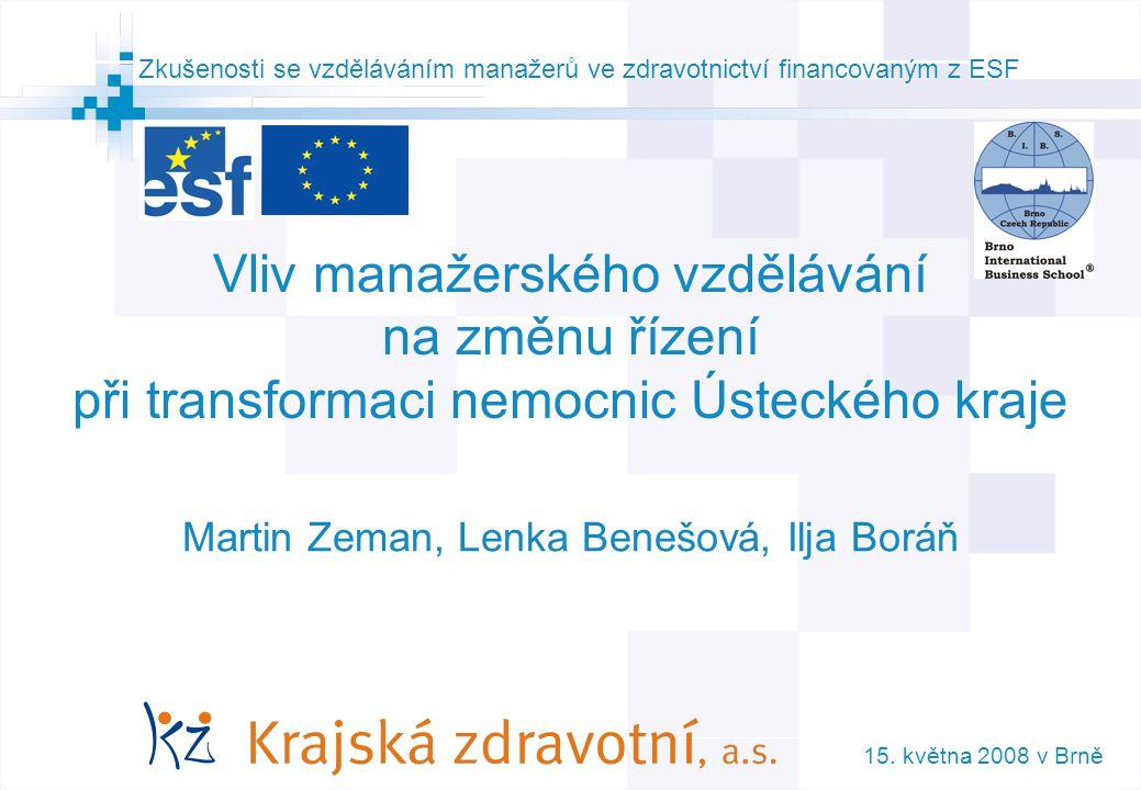 1 © AGIT AB Zkušenosti se vzděláváním manažerů ve zdravotnictví financovaným z ESF Vliv manažerského vzdělávání na změnu řízení při transformaci nemocnic Ústeckého kraje Martin Zeman, Lenka Benešová, Ilja Boráň 15.