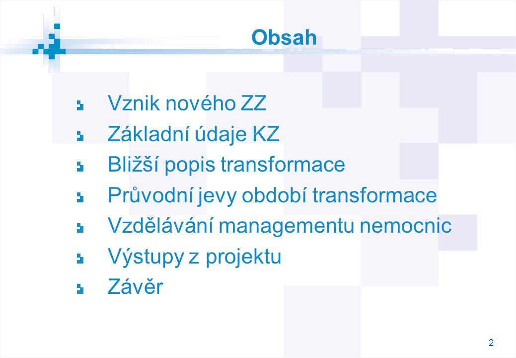 2 Obsah Vznik nového ZZ Základní údaje KZ Bližší popis transformace Průvodní jevy období transformace Vzdělávání managementu nemocnic Výstupy z projektu Závěr