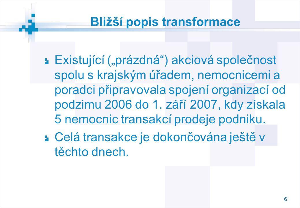 """6 Bližší popis transformace Existující (""""prázdná ) akciová společnost spolu s krajským úřadem, nemocnicemi a poradci připravovala spojení organizací od podzimu 2006 do 1."""