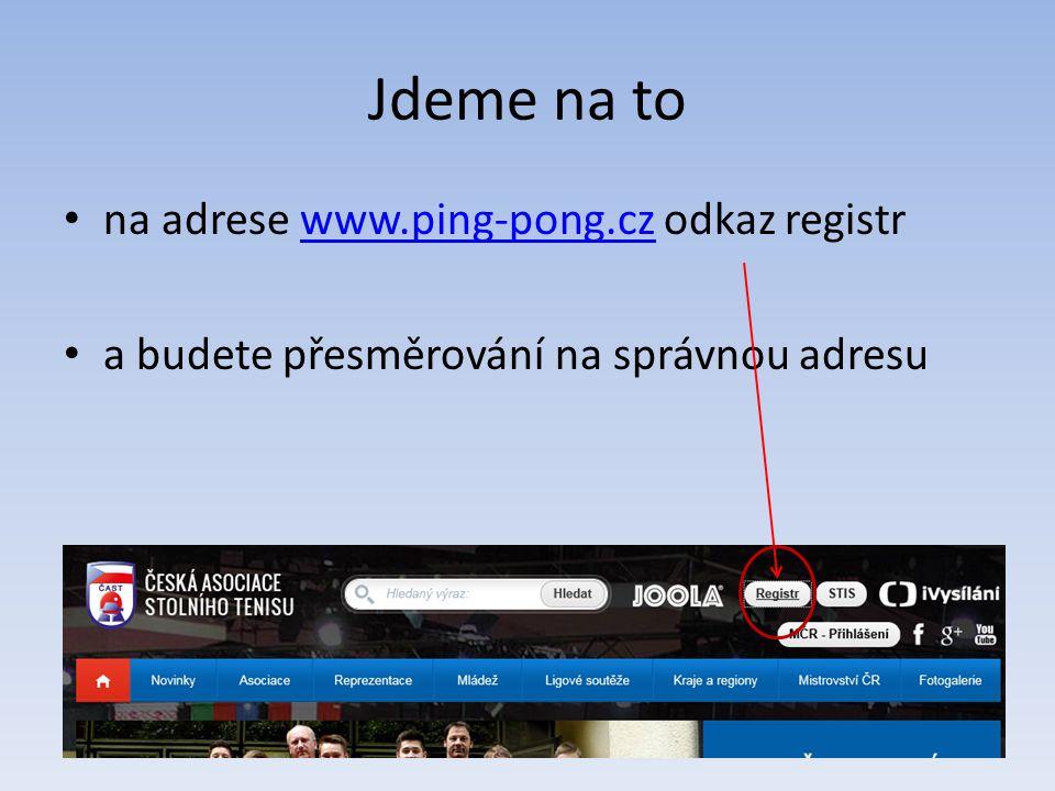 Jdeme na to na adrese www.ping-pong.cz odkaz registrwww.ping-pong.cz a budete přesměrování na správnou adresu