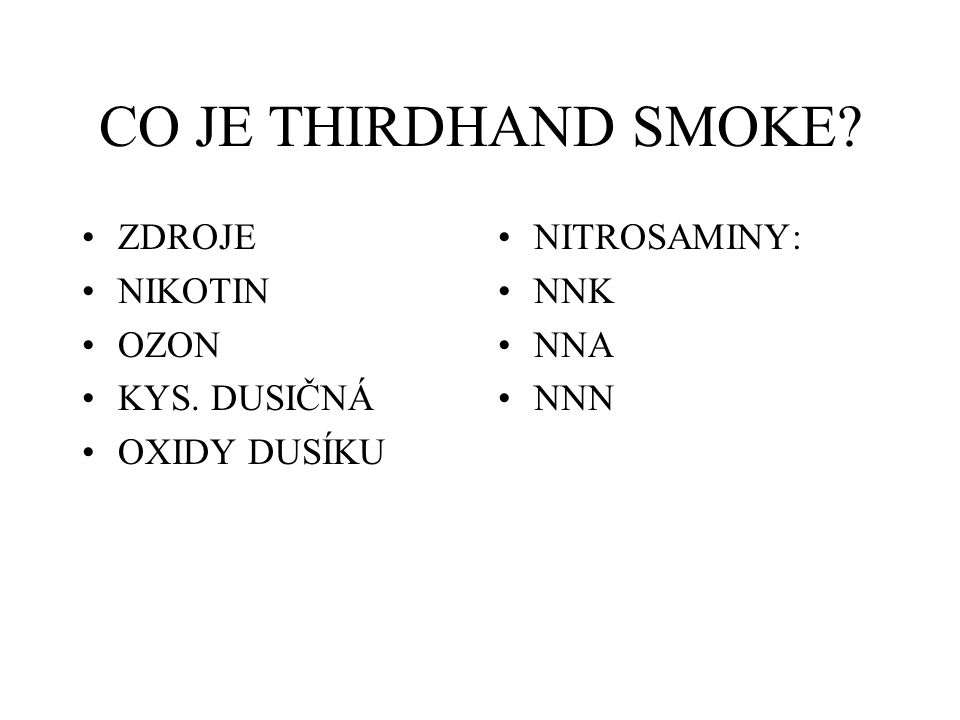 CO JE THIRDHAND SMOKE? ZDROJE NIKOTIN OZON KYS. DUSIČNÁ OXIDY DUSÍKU NITROSAMINY: NNK NNA NNN