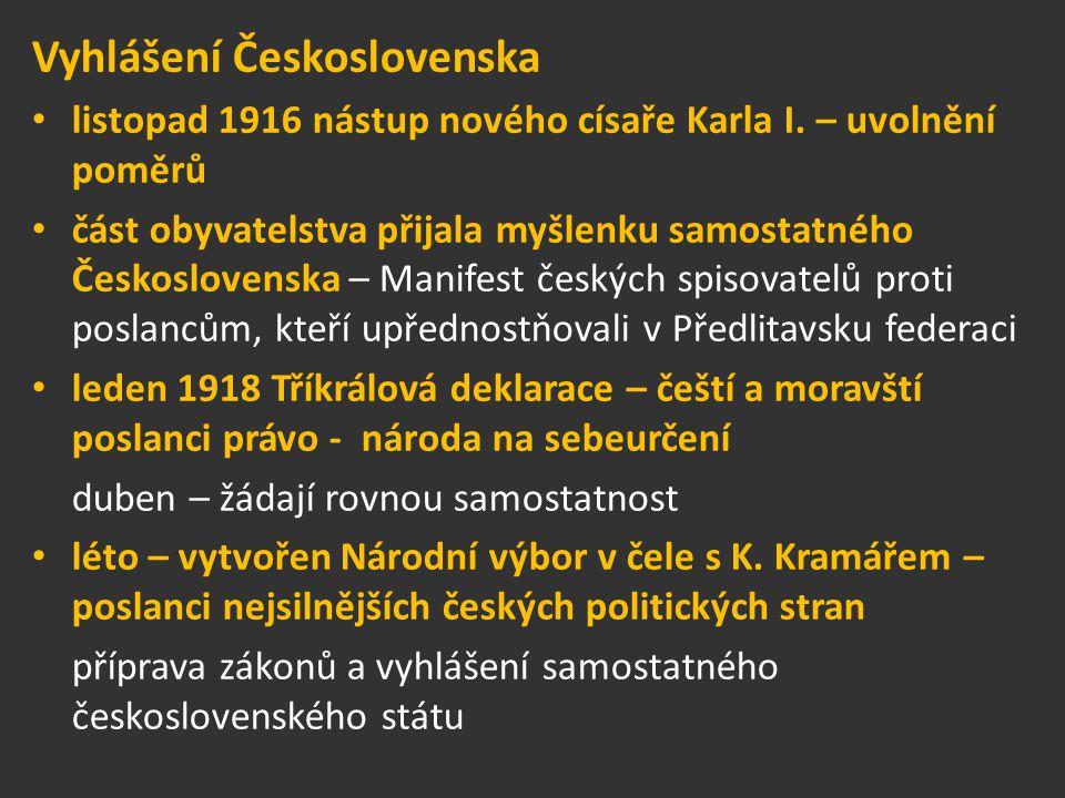 Vyhlášení Československa listopad 1916 nástup nového císaře Karla I. – uvolnění poměrů část obyvatelstva přijala myšlenku samostatného Československa