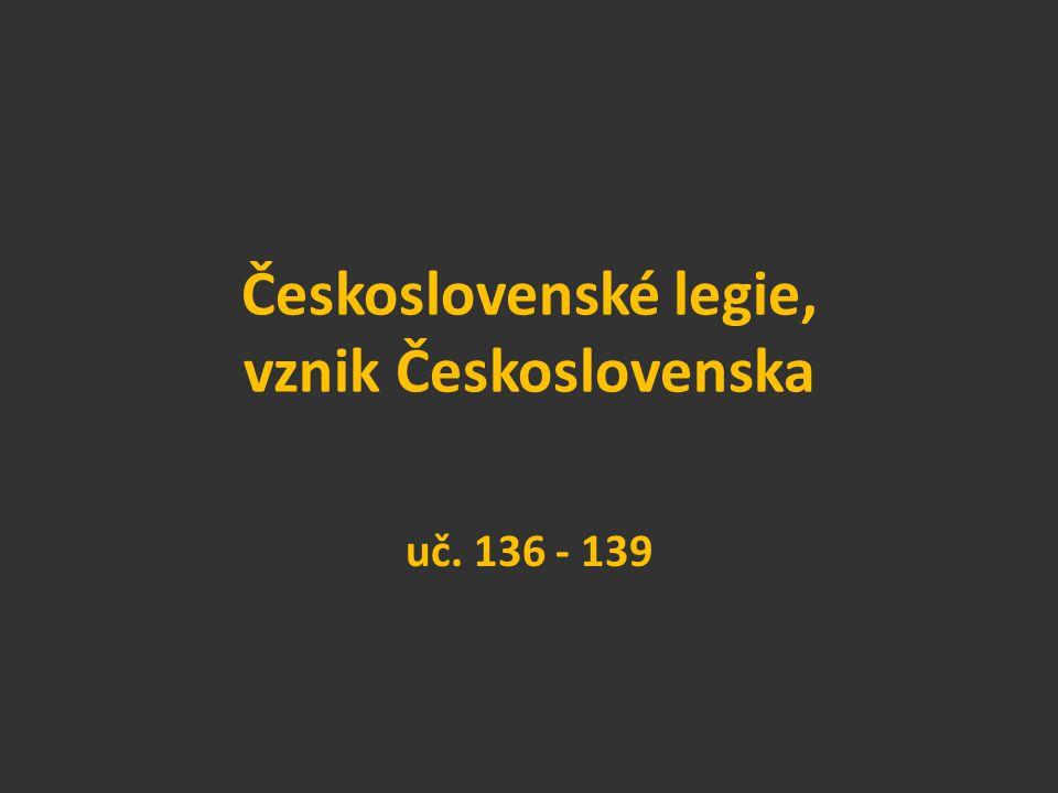 Československé legie, vznik Československa uč. 136 - 139