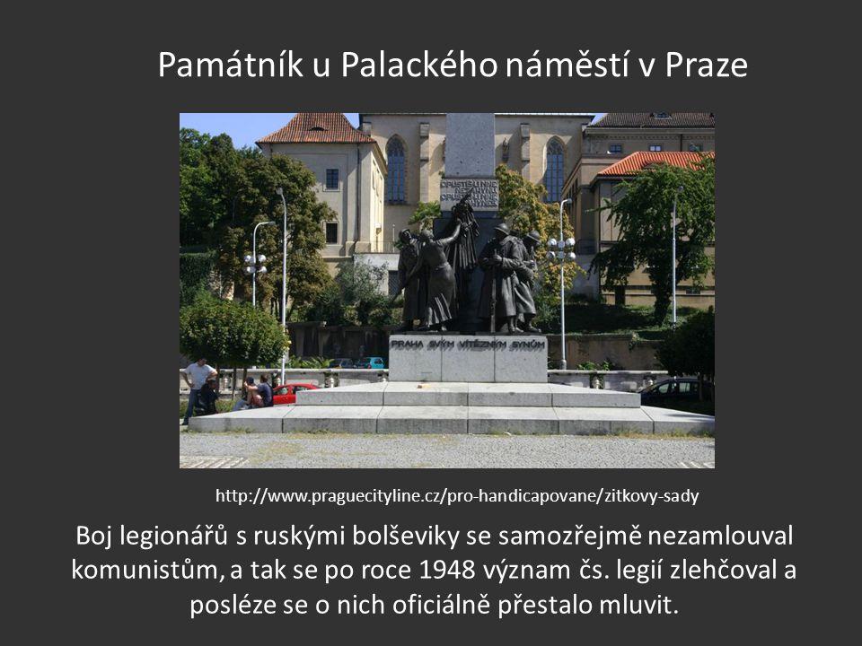 Památník u Palackého náměstí v Praze Boj legionářů s ruskými bolševiky se samozřejmě nezamlouval komunistům, a tak se po roce 1948 význam čs. legií zl