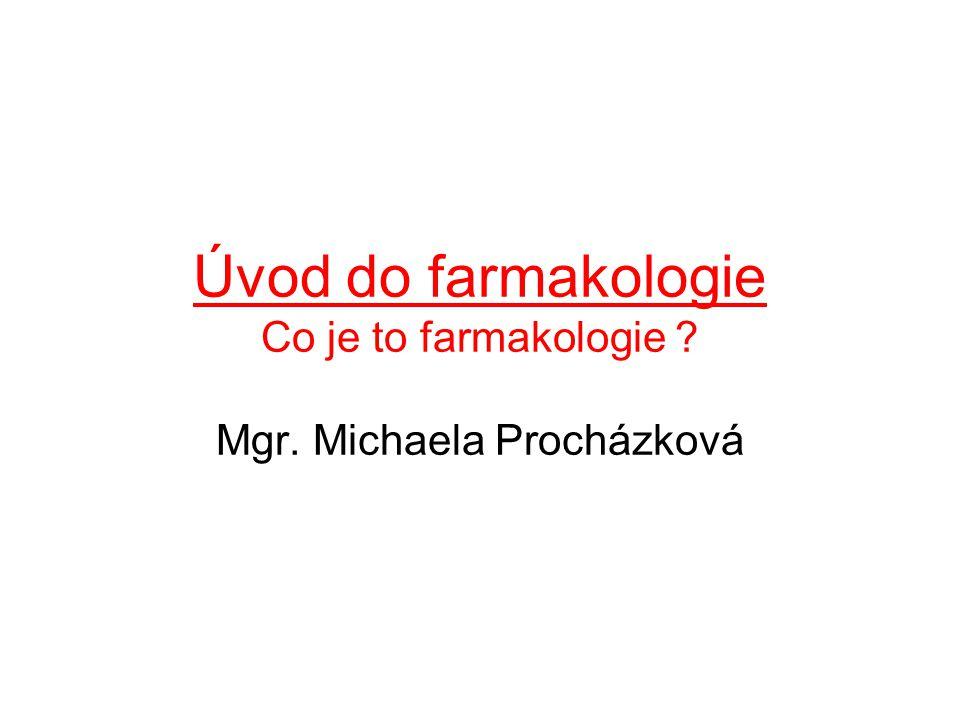 Úvod do farmakologie Co je to farmakologie ? Mgr. Michaela Procházková