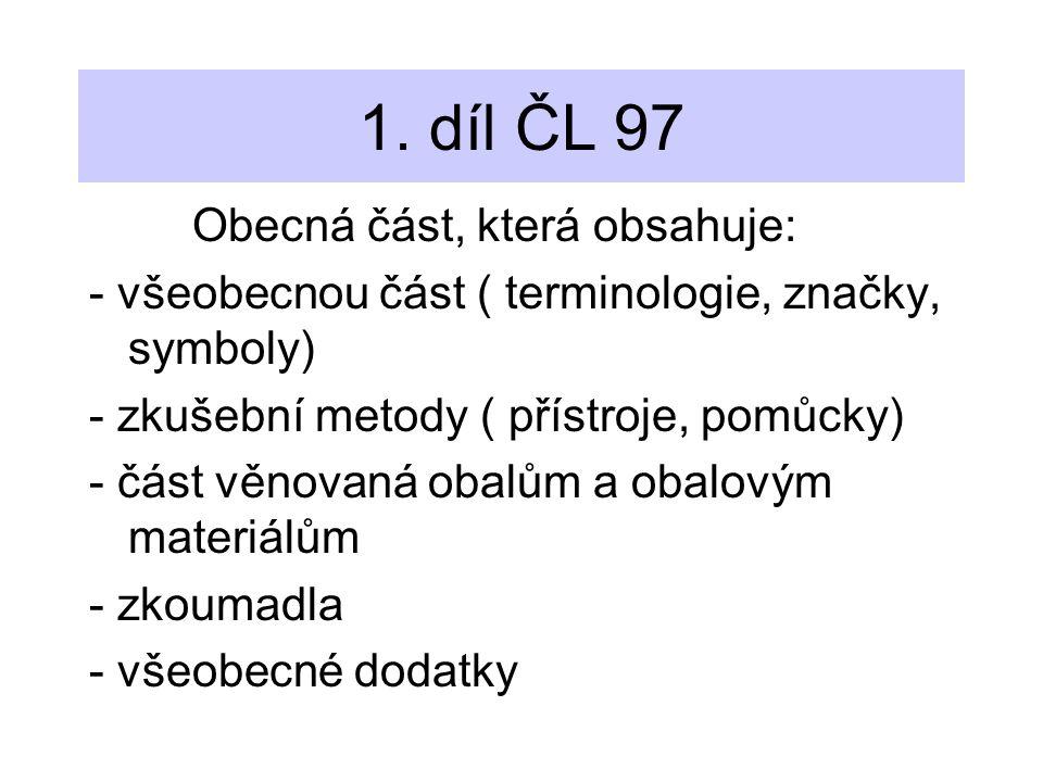 1. díl ČL 97 Obecná část, která obsahuje: - všeobecnou část ( terminologie, značky, symboly) - zkušební metody ( přístroje, pomůcky) - část věnovaná o