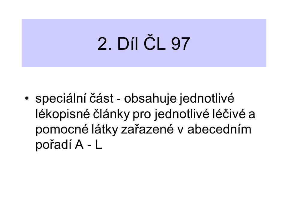 2. Díl ČL 97 speciální část - obsahuje jednotlivé lékopisné články pro jednotlivé léčivé a pomocné látky zařazené v abecedním pořadí A - L