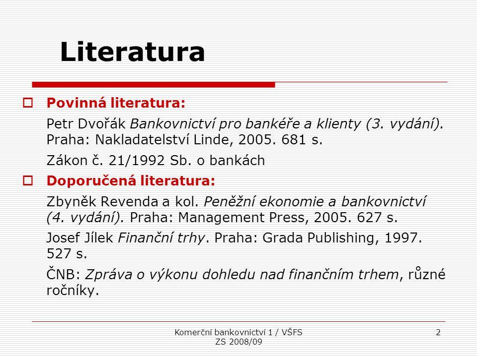 Komerční bankovnictví 1 / VŠFS ZS 2008/09 3 Stručná anotace předmětu  Cílem předmětu je posluchače seznámit se základními pojmy z bankovnictví, se základy bankovního podnikání a s fungováním bankovní soustavy v ČR.