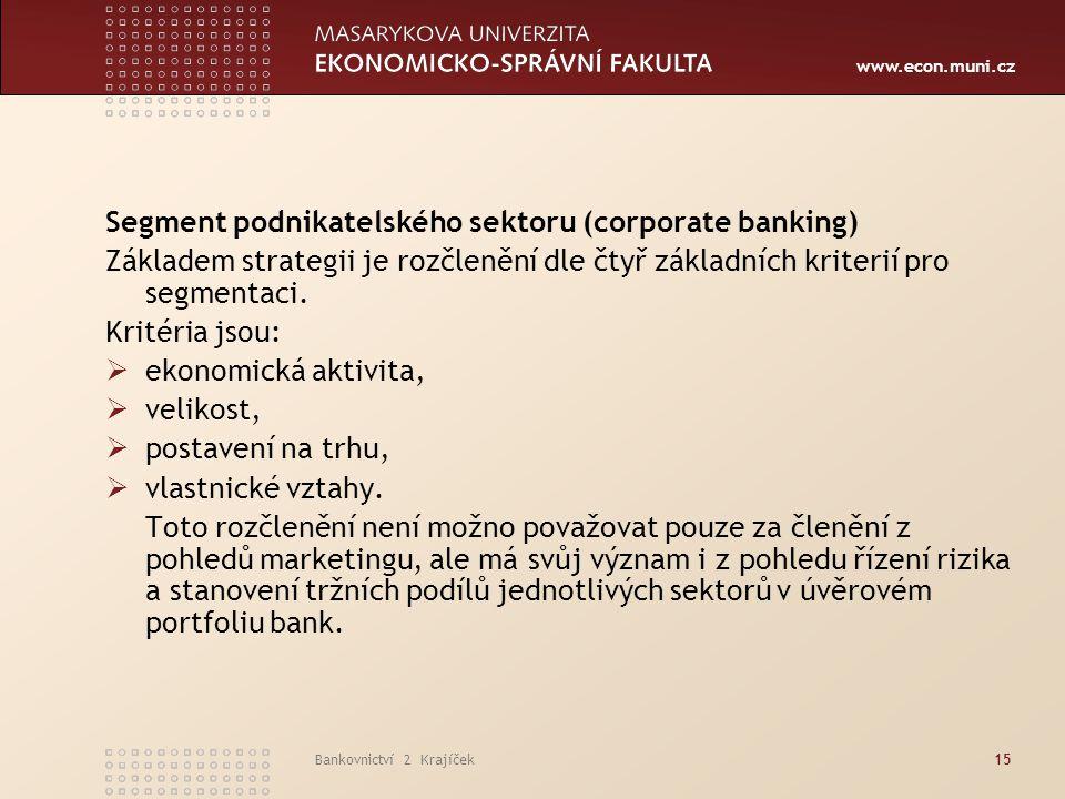 www.econ.muni.cz Bankovnictví 2 Krajíček15 Segment podnikatelského sektoru (corporate banking) Základem strategii je rozčlenění dle čtyř základních kr