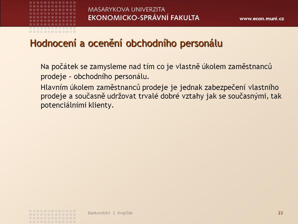 www.econ.muni.cz Bankovnictví 2 Krajíček22 Hodnocení a ocenění obchodního personálu Na počátek se zamysleme nad tím co je vlastně úkolem zaměstnanců p