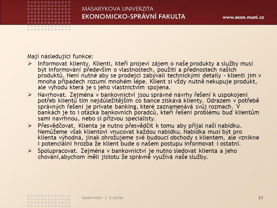 www.econ.muni.cz Bankovnictví 2 Krajíček23 Mají následující funkce:  Informovat klienty. Klienti, kteří projeví zájem o naše produkty a služby musí b
