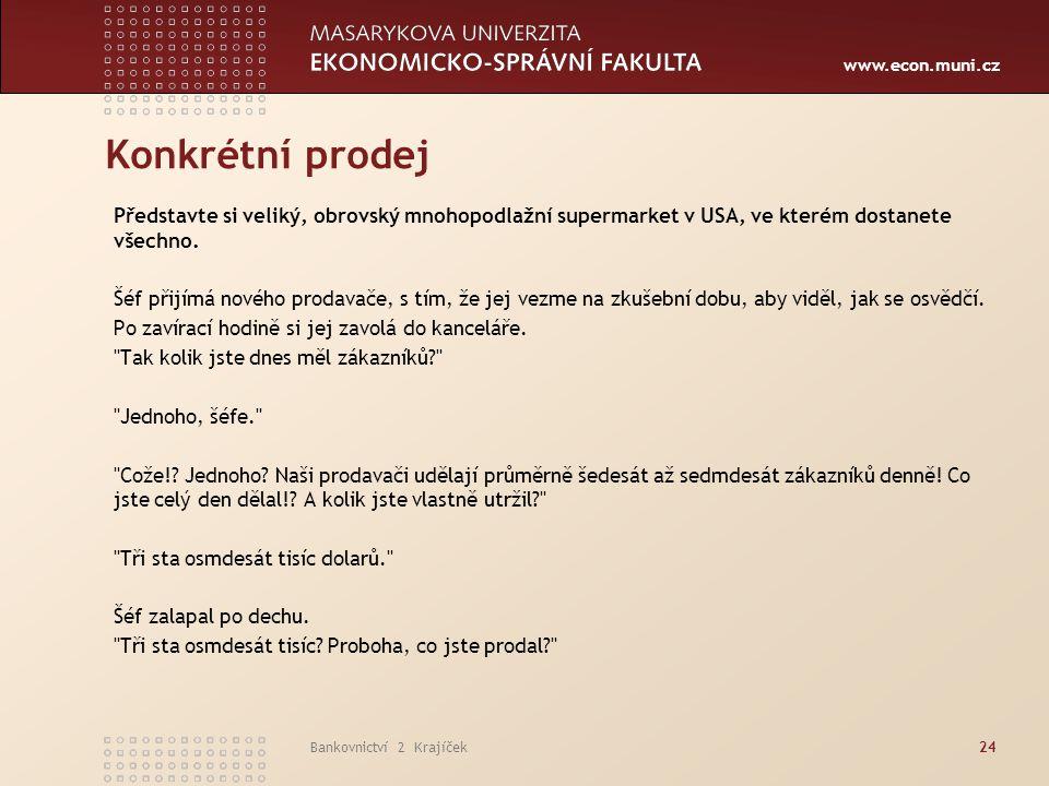 www.econ.muni.cz Bankovnictví 2 Krajíček24 Konkrétní prodej Představte si veliký, obrovský mnohopodlažní supermarket v USA, ve kterém dostanete všechn