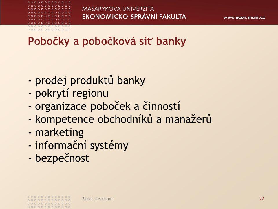 www.econ.muni.cz Pobočky a pobočková síť banky - prodej produktů banky - pokrytí regionu - organizace poboček a činností - kompetence obchodníků a man