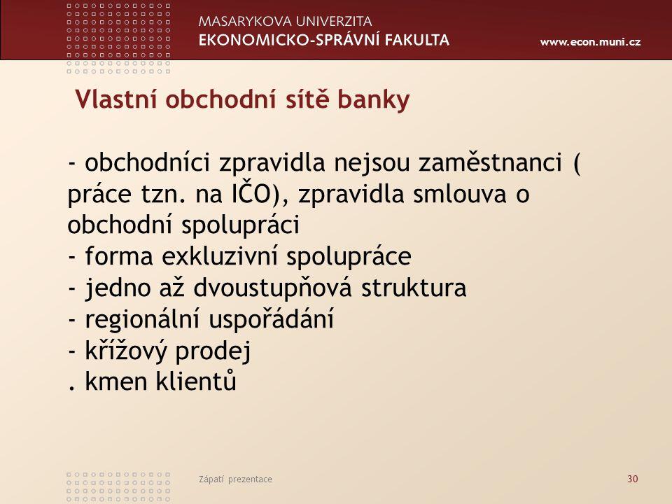 www.econ.muni.cz Vlastní obchodní sítě banky - obchodníci zpravidla nejsou zaměstnanci ( práce tzn. na IČO), zpravidla smlouva o obchodní spolupráci -