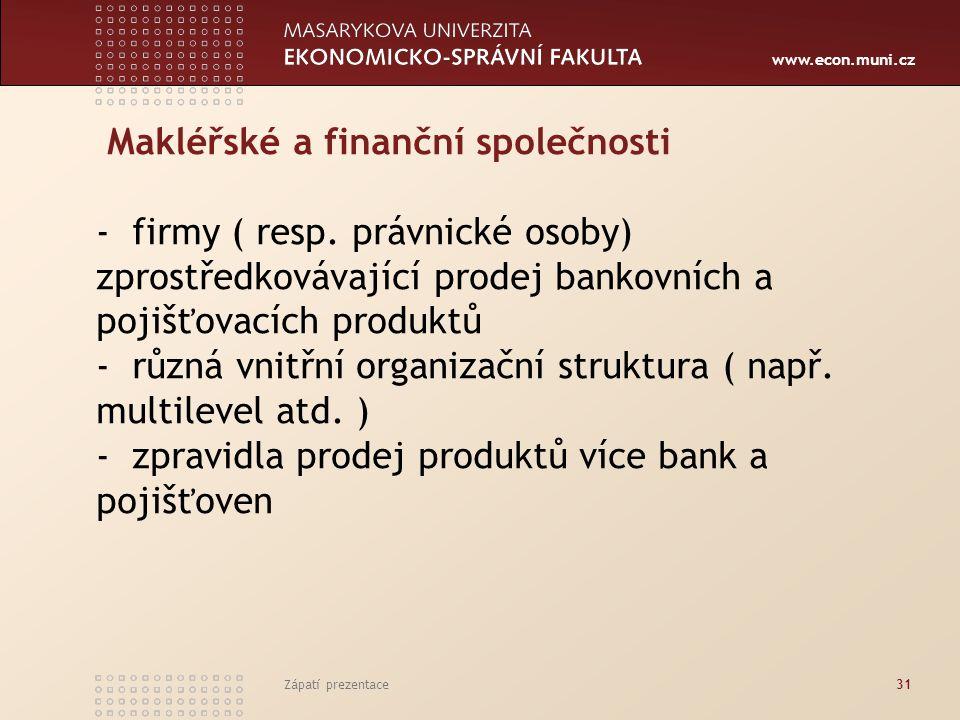 www.econ.muni.cz Makléřské a finanční společnosti - firmy ( resp. právnické osoby) zprostředkovávající prodej bankovních a pojišťovacích produktů - rů