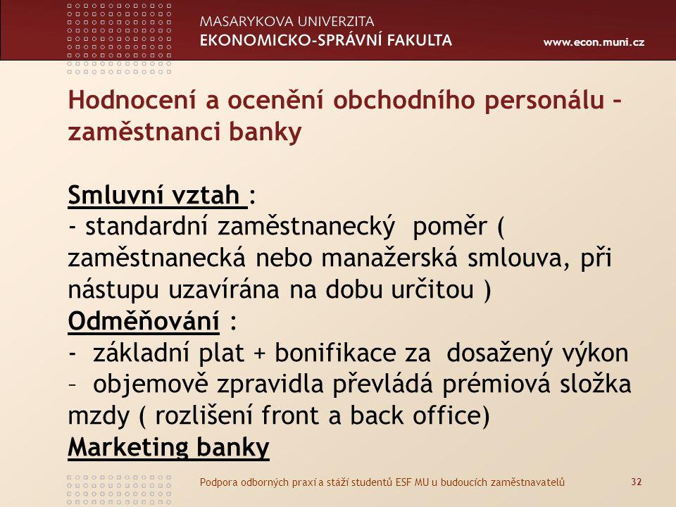 www.econ.muni.cz Hodnocení a ocenění obchodního personálu – zaměstnanci banky Smluvní vztah : - standardní zaměstnanecký poměr ( zaměstnanecká nebo ma