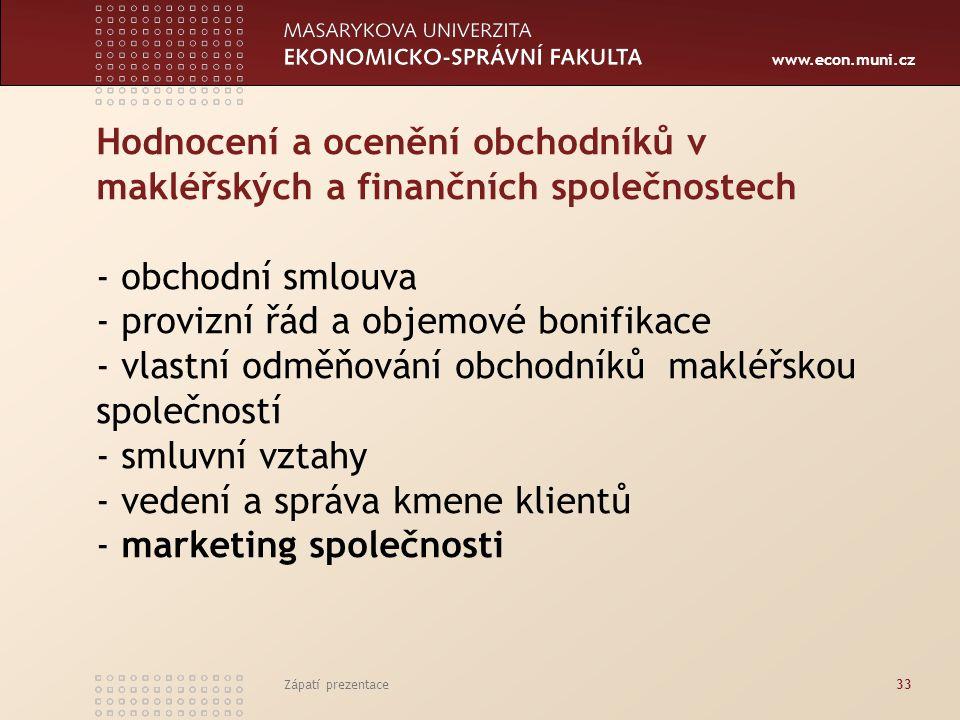 www.econ.muni.cz Hodnocení a ocenění obchodníků v makléřských a finančních společnostech - obchodní smlouva - provizní řád a objemové bonifikace - vla