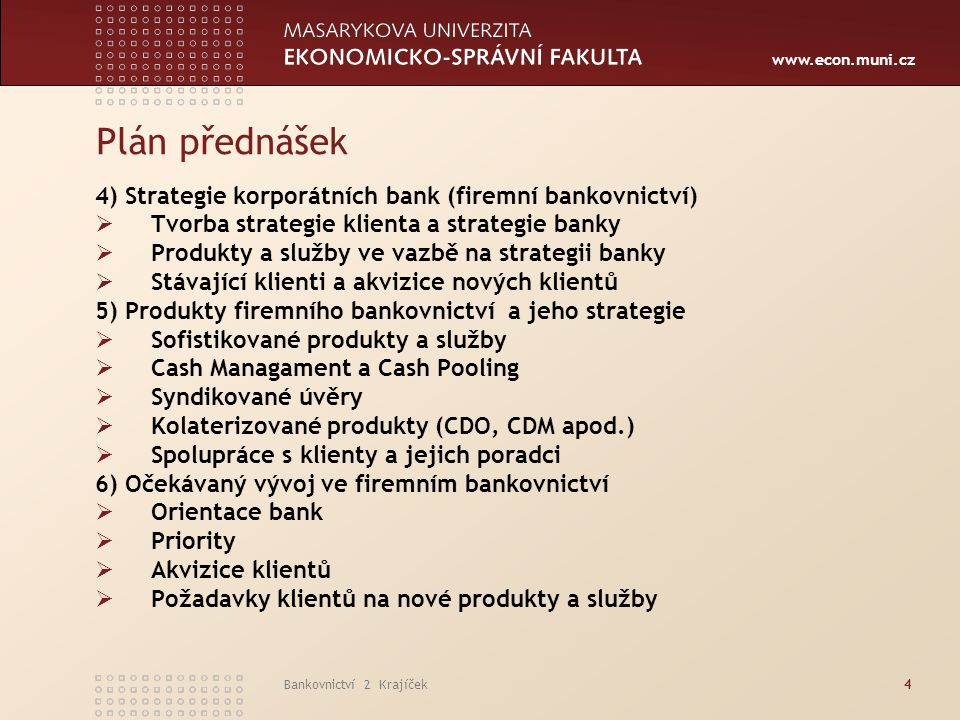 www.econ.muni.cz Bankovnictví 2 Krajíček5 Seminární práce  Každý posluchač prezentuje jedno vybrané téma v část Specializované bankovnictví a jedno téma v části Korporátní bankovnictví.