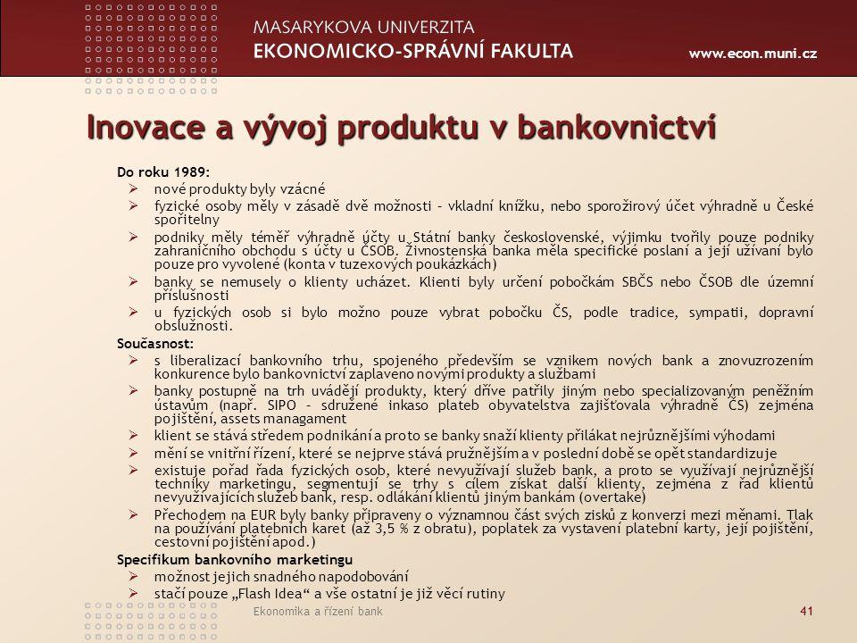 www.econ.muni.cz Ekonomika a řízení bank41 Inovace a vývoj produktu v bankovnictví Do roku 1989:  nové produkty byly vzácné  fyzické osoby měly v zá
