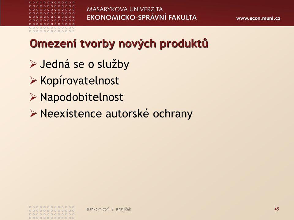 www.econ.muni.cz Bankovnictví 2 Krajíček45 Omezení tvorby nových produktů  Jedná se o služby  Kopírovatelnost  Napodobitelnost  Neexistence autors