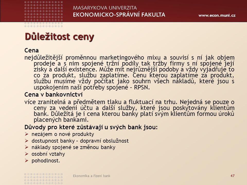 www.econ.muni.cz Ekonomika a řízení bank47 Důležitost ceny Cena nejdůležitější proměnnou marketingového mixu a souvisí s ní jak objem prodeje a s nim