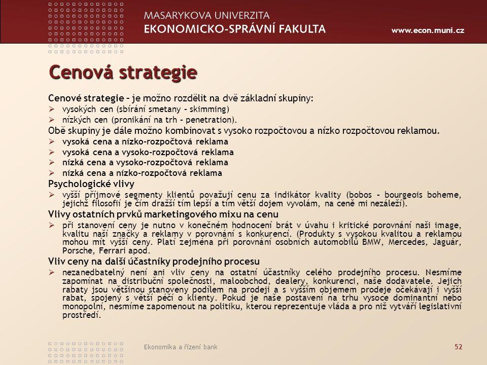 www.econ.muni.cz Ekonomika a řízení bank52 Cenová strategie Cenové strategie – je možno rozdělit na dvě základní skupiny:  vysokých cen (sbírání smet