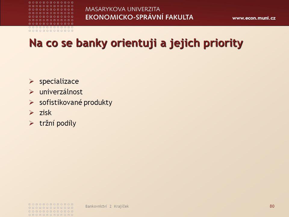 www.econ.muni.cz Bankovnictví 2 Krajíček80 Na co se banky orientuji a jejich priority  specializace  univerzálnost  sofistikované produkty  zisk 