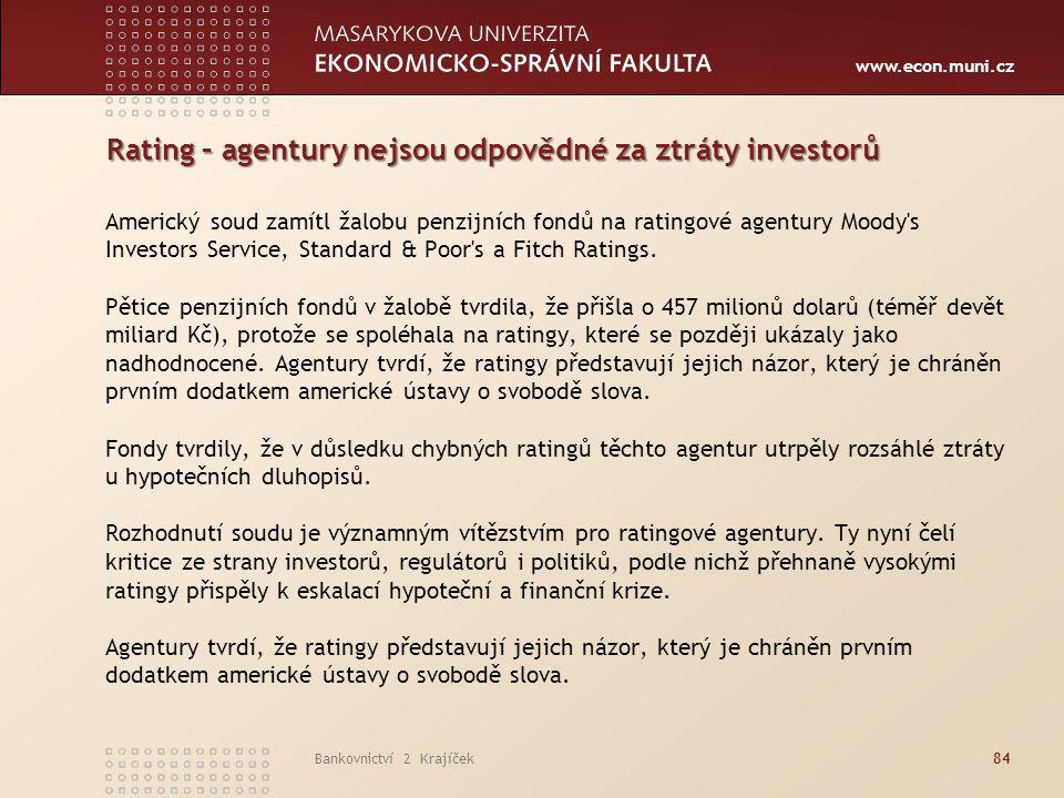 www.econ.muni.cz Bankovnictví 2 Krajíček84 Rating – agentury nejsou odpovědné za ztráty investorů Americký soud zamítl žalobu penzijních fondů na rati