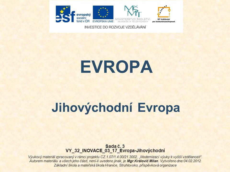 """EVROPA Jihovýchodní Evropa Sada č. 3 VY_32_INOVACE_03_17_Evropa-Jihovýchodní Výukový materiál zpracovaný v rámci projektu CZ.1.07/1.4.00/21.3002, """"Mod"""