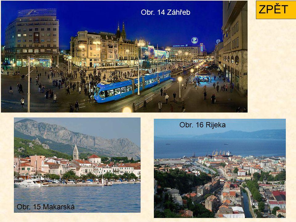 Obr. 14 Záhřeb Obr. 15 Makarská Obr. 16 Rijeka ZPĚT