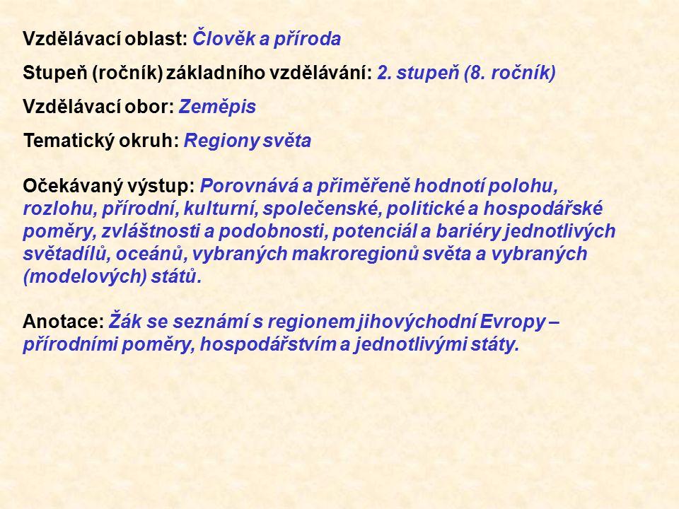 Vzdělávací oblast: Člověk a příroda Stupeň (ročník) základního vzdělávání: 2. stupeň (8. ročník) Vzdělávací obor: Zeměpis Tematický okruh: Regiony svě